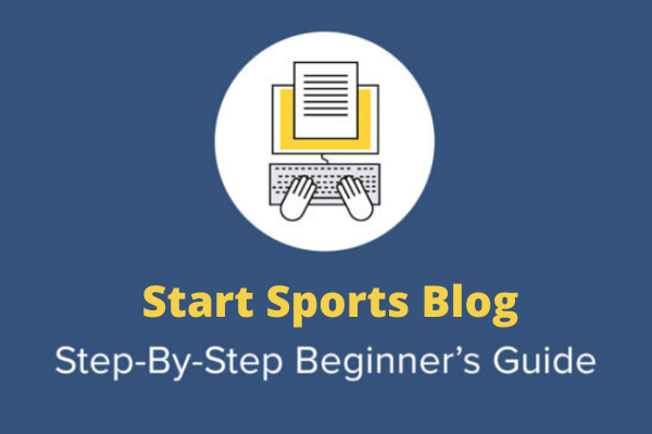 4 Easy Steps To Start a Sports Blog - The Niche Blogger